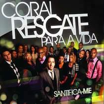 CD Coral Resgate Para a Vida - Santifica-me