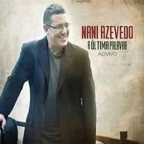 CD Nani Azevedo - A Última Palavra Ao Vivo