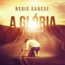 CD Regis Danese - A Glória é do Senhor