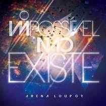 cd-arena-louvor-o-impossivel-nao-existe