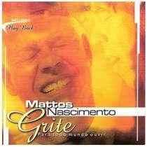 CD Mattos Nascimento - Grite Para Todo Mundo Ouvir
