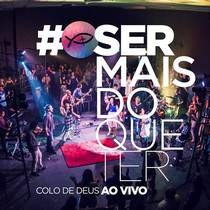 cd-colo-de-deus-ser-mais-do-que-ter-ao-vivo