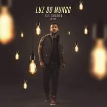 Eli Soares - Luz Do Mundo (Ao Vivo) 2016